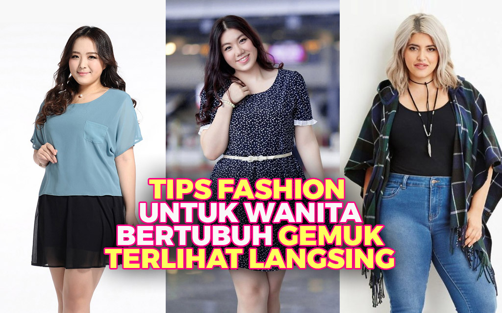 Tips Fashion Untuk Wanita Bertubuh Gemuk Agar Terlihat Langsing
