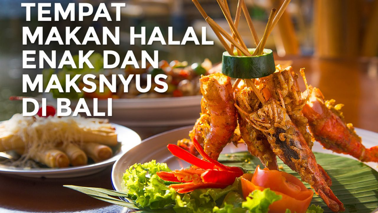 46 Tempat Makan Halal Di Bali Yang Enak Dan Maknyus Wajib
